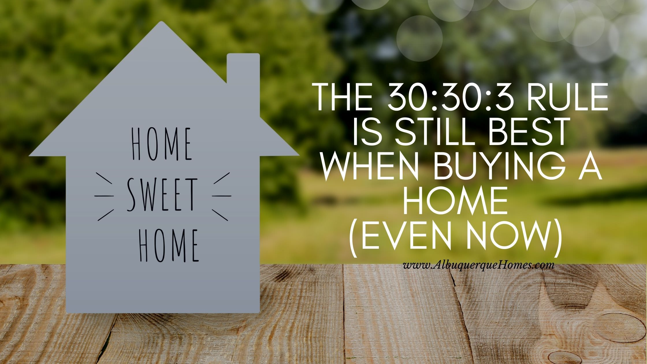 The 30:30:3 Rule is Still Best When Buying a Home (Even Now)
